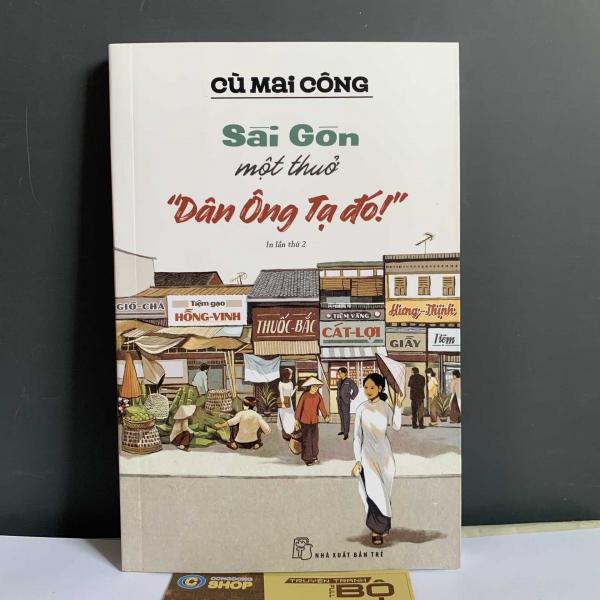 """Sách Sài Gòn Một Thuở """"Dân Ông Tạ Đó!"""""""